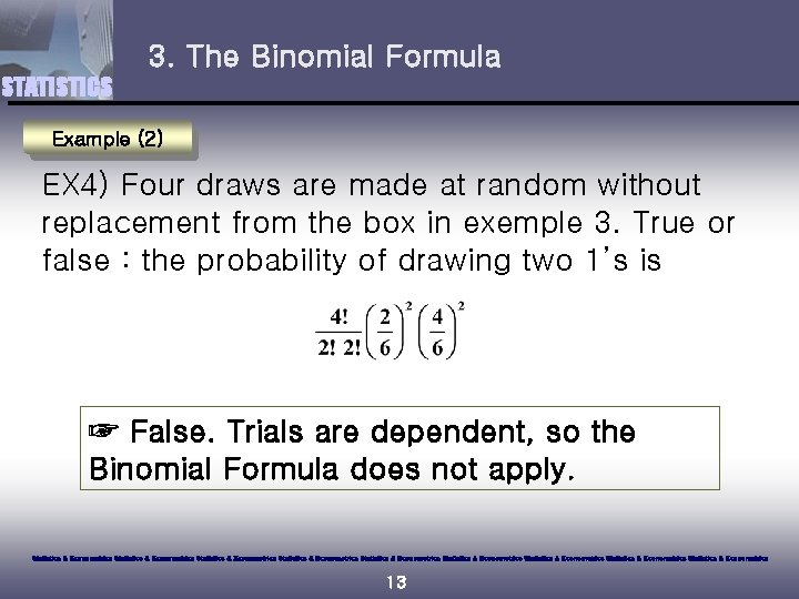 3. The Binomial Formula STATISTICS Example (2) EX 4) Four draws are made at