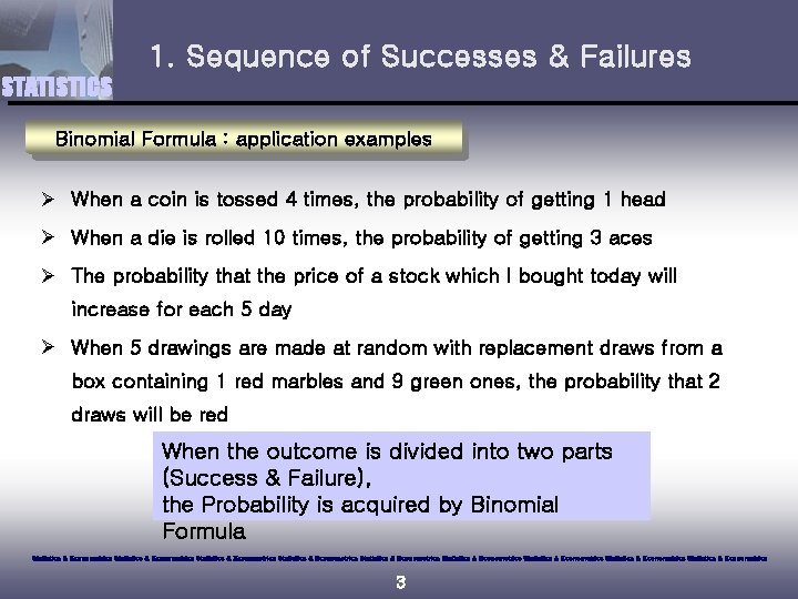 1. Sequence of Successes & Failures STATISTICS Binomial Formula : application examples Ø When