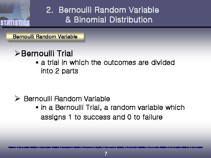 STATISTICS 2. Bernoulli Random Variable & Binomial Distribution Bernoulli Random Variable ØBernoulli Trial §