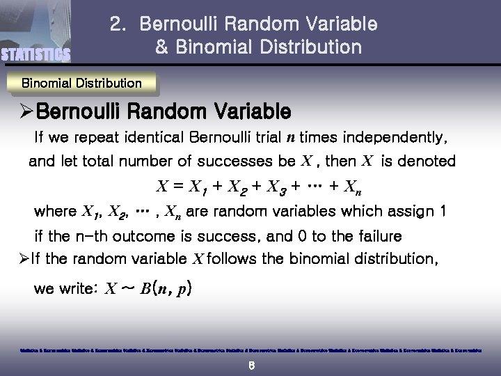 STATISTICS 2. Bernoulli Random Variable & Binomial Distribution ØBernoulli Random Variable If we repeat