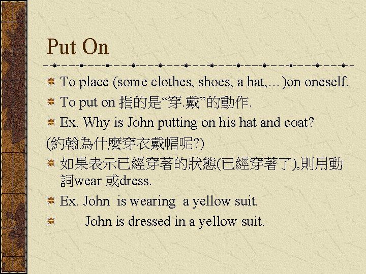 Put On To place (some clothes, shoes, a hat, …)on oneself. To put on