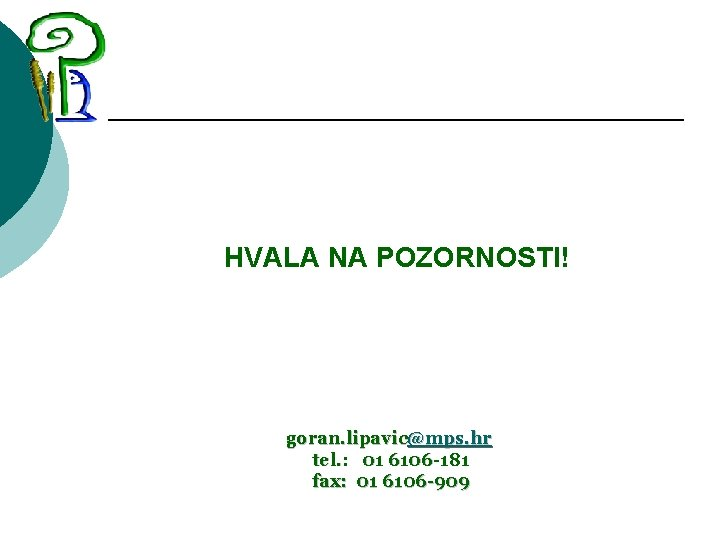 HVALA NA POZORNOSTI! goran. lipavic@mps. hr tel. : 01 6106 -181 fax: 01