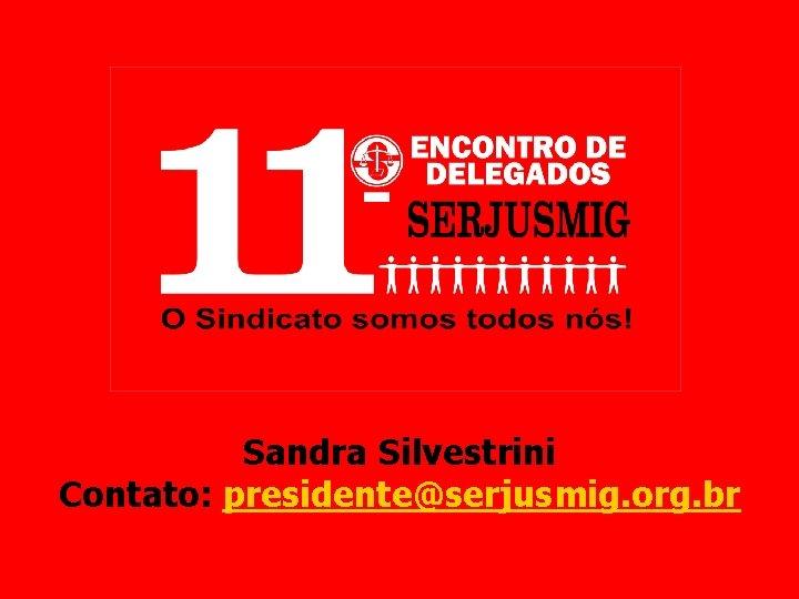 Sandra Silvestrini Contato: presidente@serjusmig. org. br
