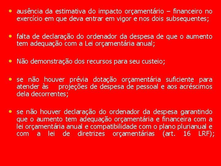 • ausência da estimativa do impacto orçamentário – financeiro no exercício em que