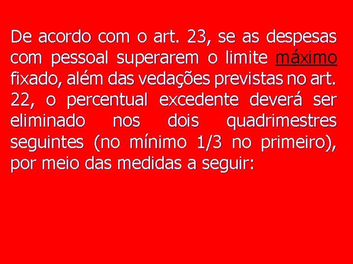 De acordo com o art. 23, se as despesas com pessoal superarem o limite