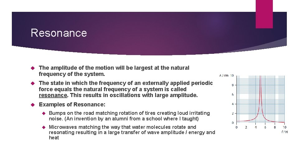 Resonance The amplitude of the motion will be largest at the natural frequency of