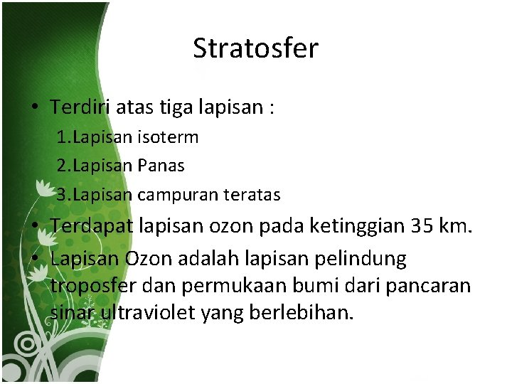 Stratosfer • Terdiri atas tiga lapisan : 1. Lapisan isoterm 2. Lapisan Panas 3.