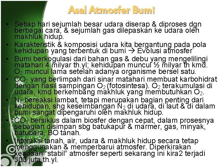 Asal Atmosfer Bumi • Setiap hari sejumlah besar udara diserap & diproses dgn berbagai