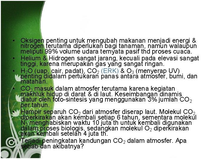 • Oksigen penting untuk mengubah makanan menjadi energi & nitrogen terutama diperlukan bagi