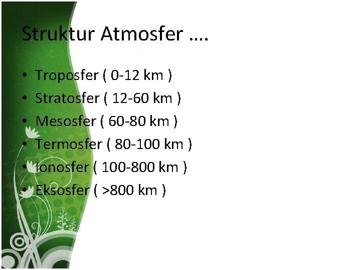 Struktur Atmosfer …. • • • Troposfer ( 0 -12 km ) Stratosfer (
