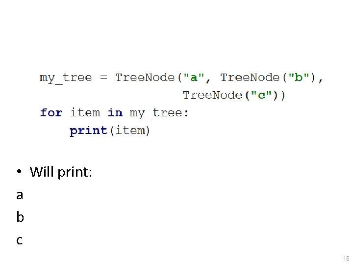 • Will print: a b c 16