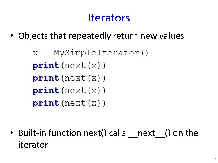 Iterators • Objects that repeatedly return new values • Built-in function next() calls __next__()