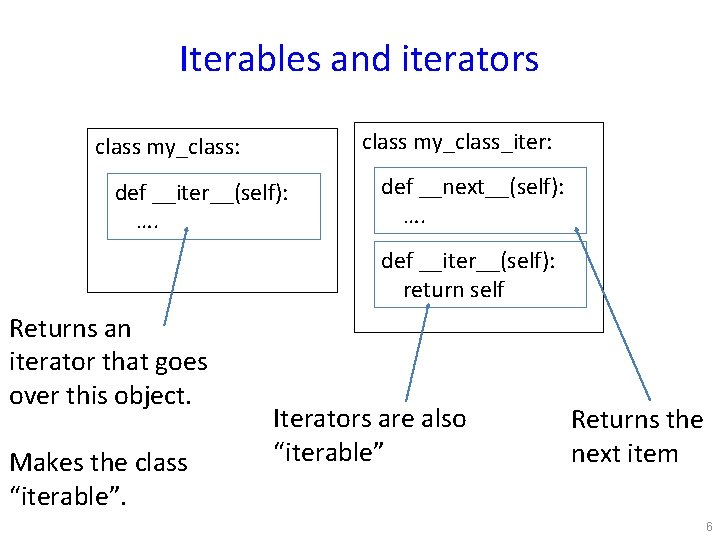 Iterables and iterators class my_class_iter: class my_class: def __iter__(self): …. def __next__(self): …. def