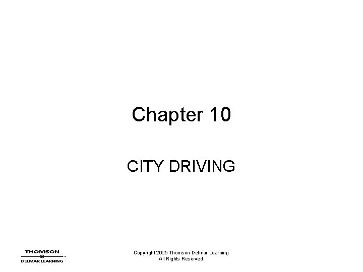 Chapter 10 CITY DRIVING Copyright 2005 Thomson Delmar Learning. All Rights Reserved.