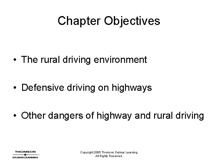 Chapter Objectives • The rural driving environment • Defensive driving on highways • Other