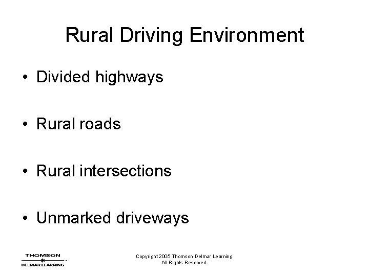 Rural Driving Environment • Divided highways • Rural roads • Rural intersections • Unmarked