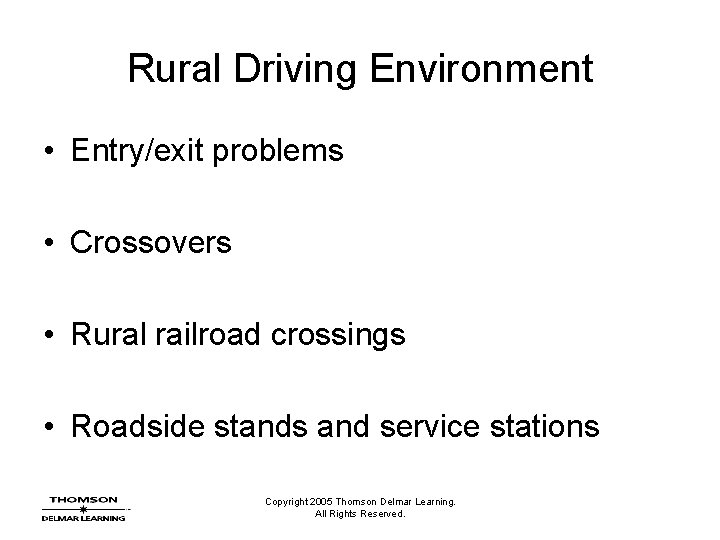 Rural Driving Environment • Entry/exit problems • Crossovers • Rural railroad crossings • Roadside