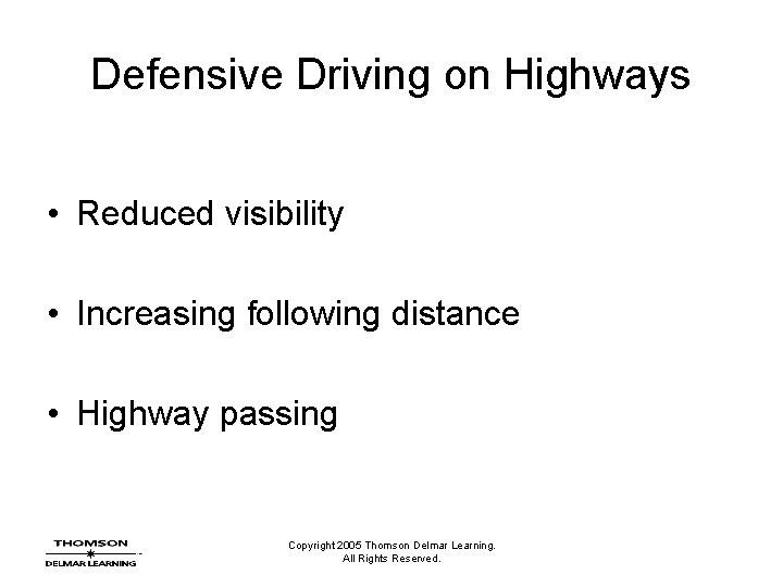 Defensive Driving on Highways • Reduced visibility • Increasing following distance • Highway passing