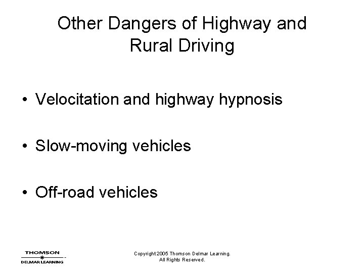 Other Dangers of Highway and Rural Driving • Velocitation and highway hypnosis • Slow-moving