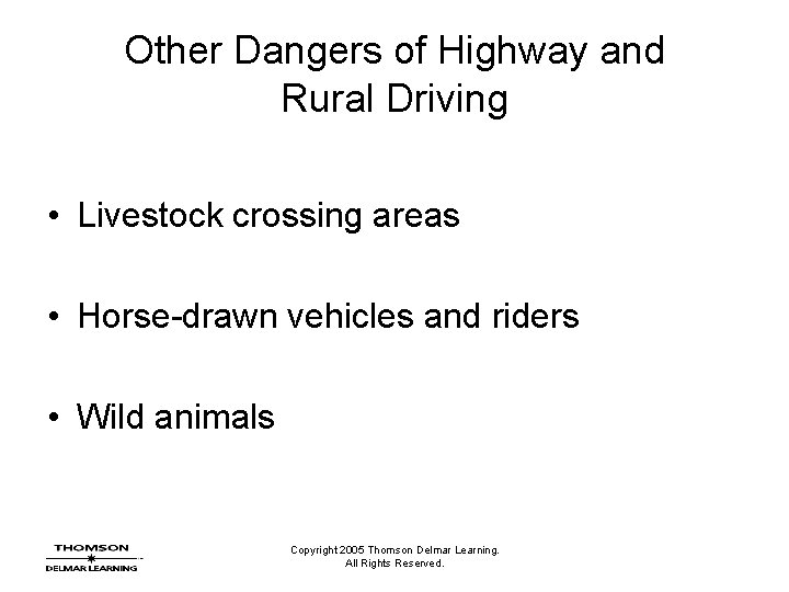 Other Dangers of Highway and Rural Driving • Livestock crossing areas • Horse-drawn vehicles