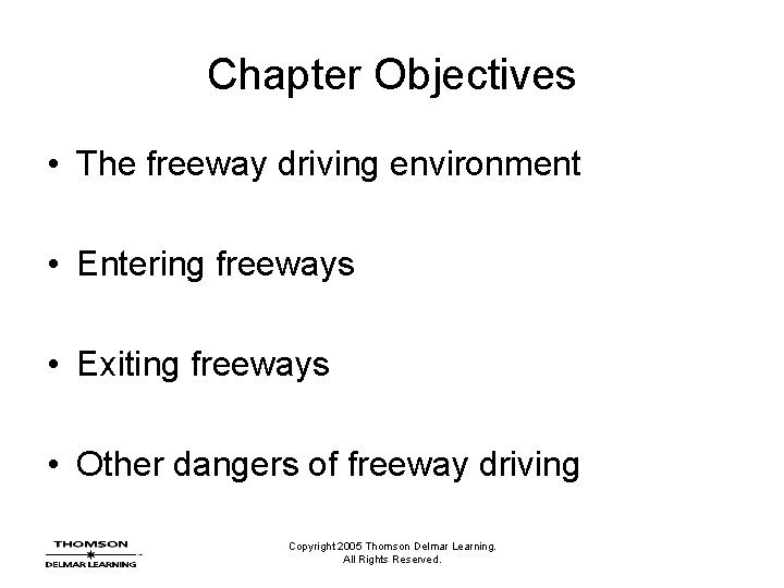 Chapter Objectives • The freeway driving environment • Entering freeways • Exiting freeways •
