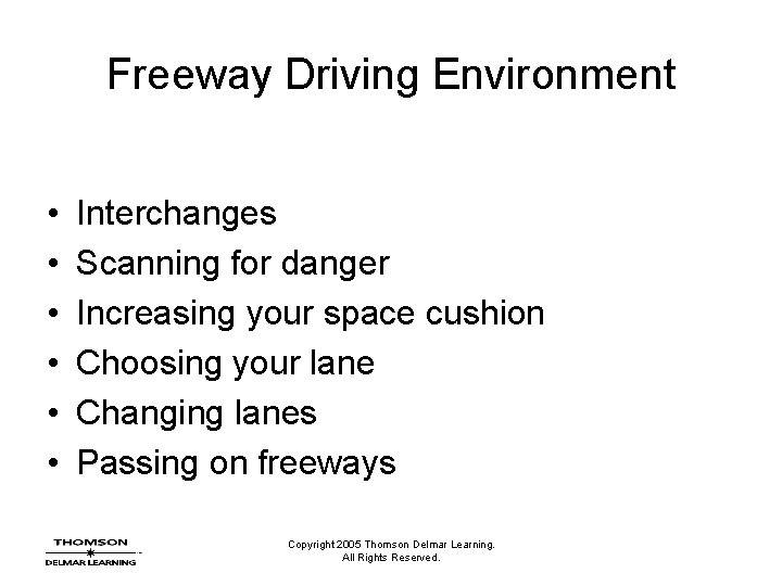 Freeway Driving Environment • • • Interchanges Scanning for danger Increasing your space cushion
