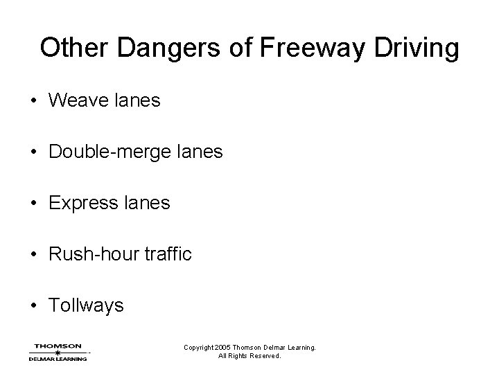 Other Dangers of Freeway Driving • Weave lanes • Double-merge lanes • Express lanes