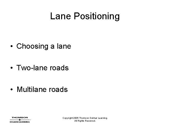 Lane Positioning • Choosing a lane • Two-lane roads • Multilane roads Copyright 2005