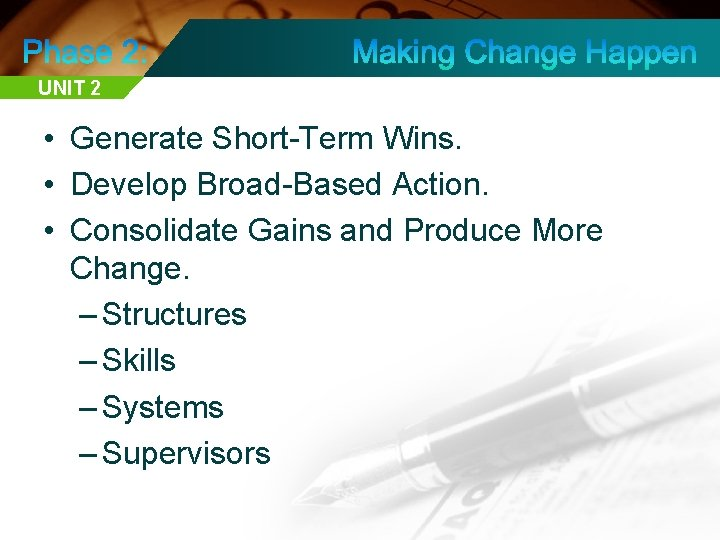 UNIT 2 • Generate Short-Term Wins. • Develop Broad-Based Action. • Consolidate Gains and