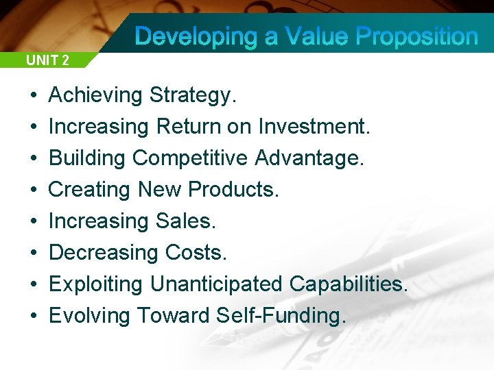 UNIT 2 • • Achieving Strategy. Increasing Return on Investment. Building Competitive Advantage. Creating
