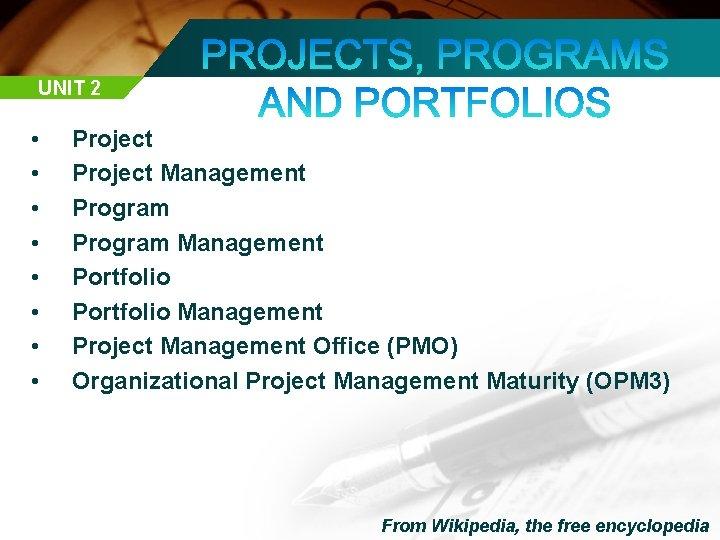 UNIT 2 • • Project Management Program Management Portfolio Management Project Management Office (PMO)