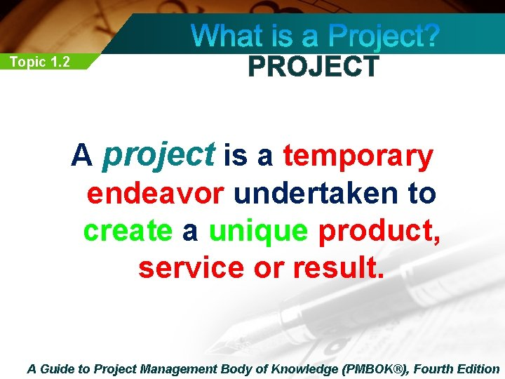 Topic 1. 2 PROJECT A project is a temporary endeavor undertaken to create a