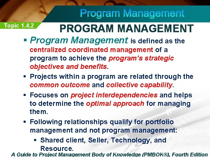 Topic 1. 4. 2 PROGRAM MANAGEMENT § Program Management is defined as the centralized