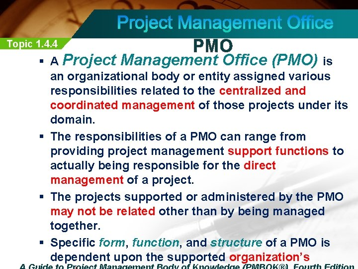 Topic 1. 4. 4 PMO § A Project Management Office (PMO) is an organizational