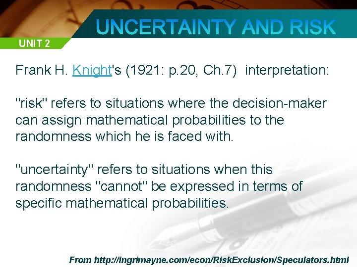 "UNIT 2 Frank H. Knight's (1921: p. 20, Ch. 7) interpretation: ""risk"" refers to"