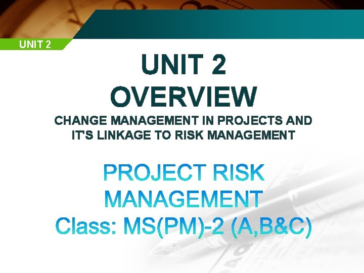 UNIT 2 OVERVIEW CHANGE MANAGEMENT IN PROJECTS AND IT'S LINKAGE TO RISK MANAGEMENT