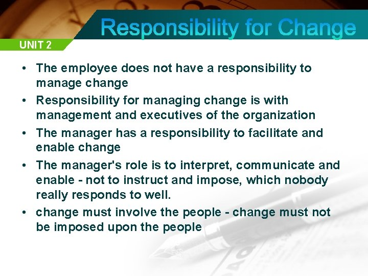 UNIT 2 • The employee does not have a responsibility to manage change •