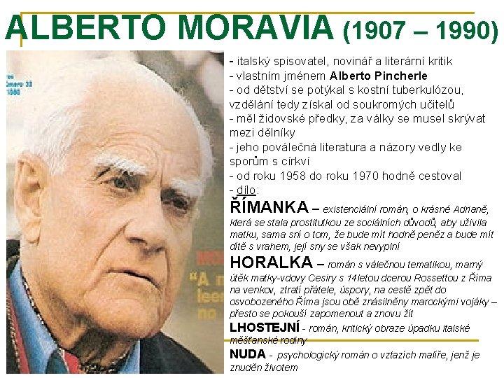 ALBERTO MORAVIA (1907 – 1990) - italský spisovatel, novinář a literární kritik - vlastním