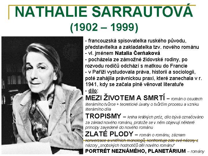 NATHALIE SARRAUTOVÁ (1902 – 1999) - francouzská spisovatelka ruského původu, představitelka a zakladatelka tzv.