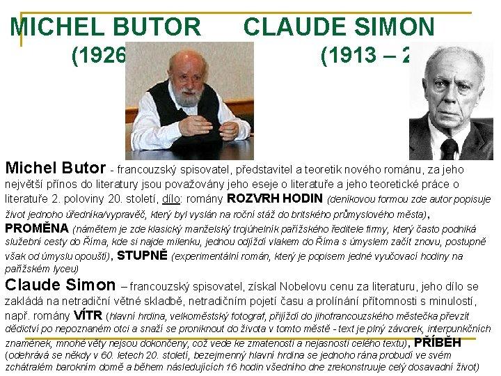 MICHEL BUTOR (1926) CLAUDE SIMON (1913 – 2005) Michel Butor - francouzský spisovatel, představitel