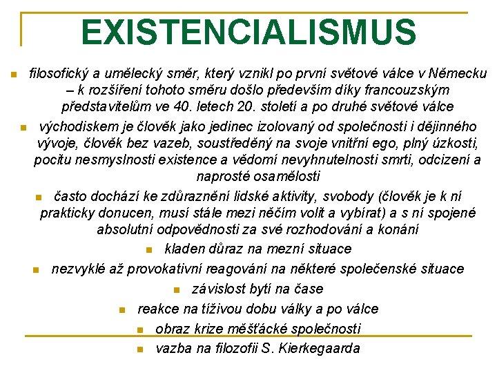 EXISTENCIALISMUS n filosofický a umělecký směr, který vznikl po první světové válce v Německu