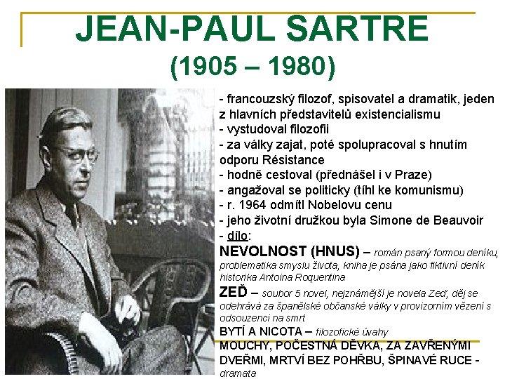 JEAN-PAUL SARTRE (1905 – 1980) - francouzský filozof, spisovatel a dramatik, jeden z hlavních
