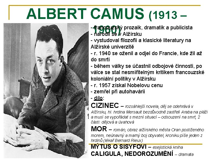 ALBERT CAMUS (1913 – 1960) - francouzský prozaik, dramatik a publicista - narodil se
