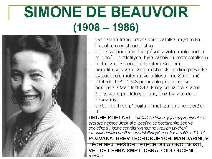 SIMONE DE BEAUVOIR (1908 – 1986) - významná francouzská spisovatelka, myslitelka, filozofka a existencialistka