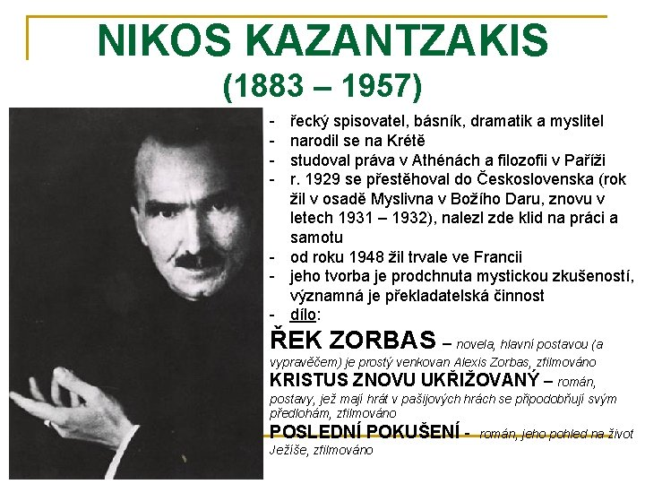 NIKOS KAZANTZAKIS (1883 – 1957) - řecký spisovatel, básník, dramatik a myslitel narodil se