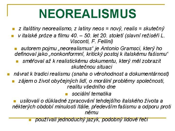NEOREALISMUS z italštiny neorealismo, z latiny neos = nový, realis = skutečný n v