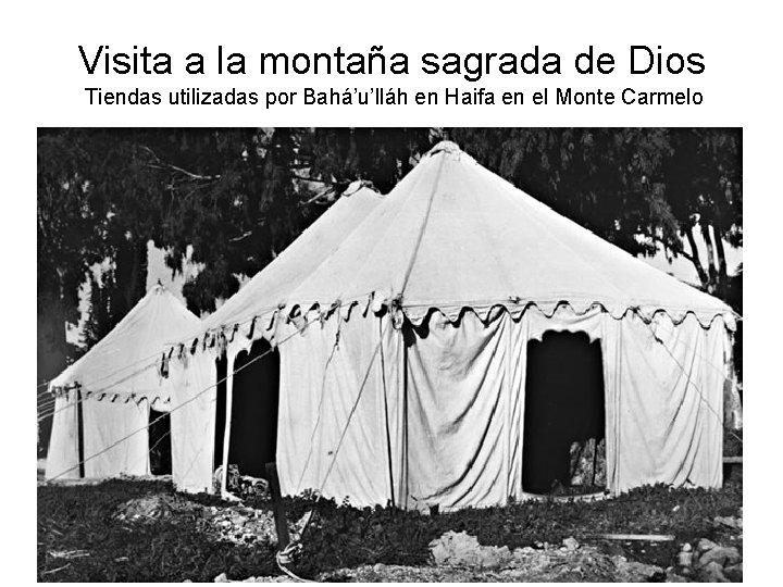 Visita a la montaña sagrada de Dios Tiendas utilizadas por Bahá'u'lláh en Haifa en