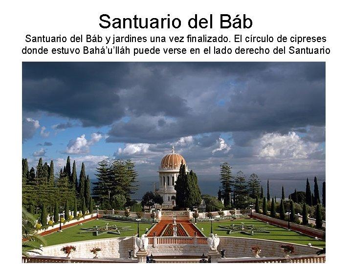 Santuario del Báb y jardines una vez finalizado. El círculo de cipreses donde estuvo