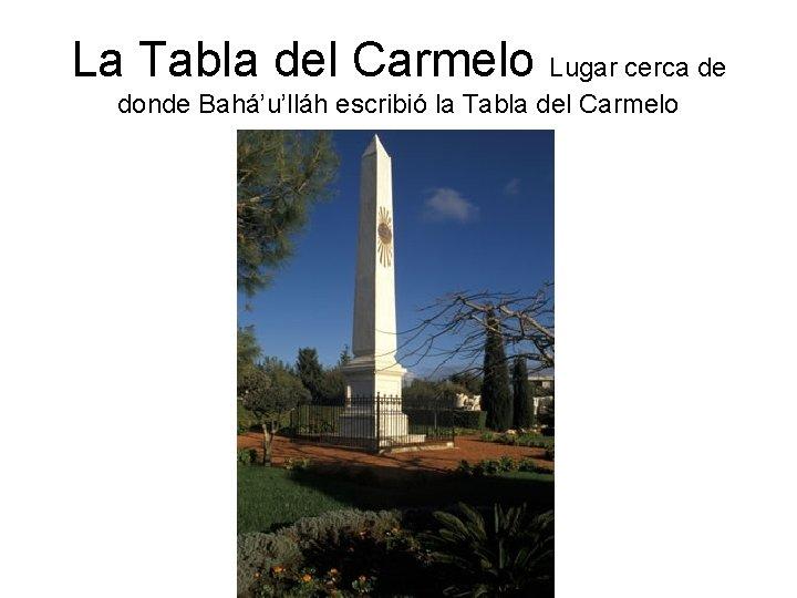 La Tabla del Carmelo Lugar cerca de donde Bahá'u'lláh escribió la Tabla del Carmelo