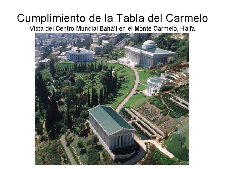 Cumplimiento de la Tabla del Carmelo Vista del Centro Mundial Bahá'í en el Monte
